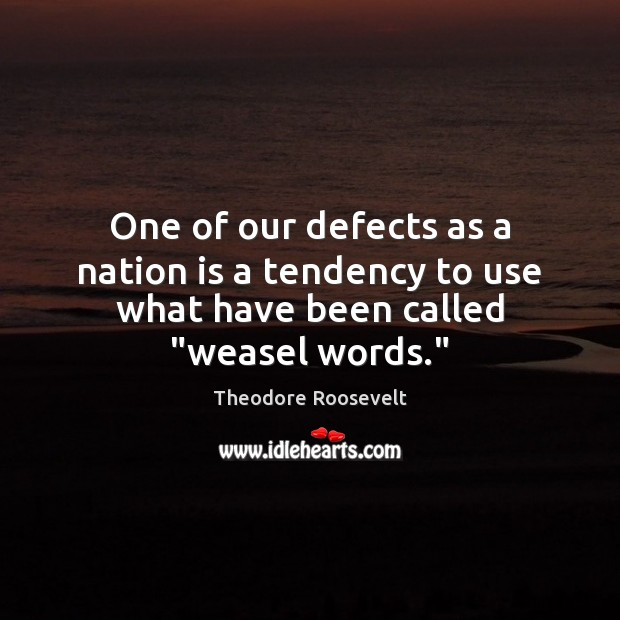 """One of our defects as a nation is a tendency to use what have been called """"weasel words."""" Image"""