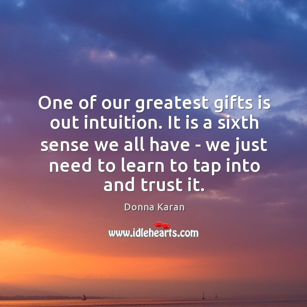 One of our greatest gifts is out intuition. It is a sixth Image