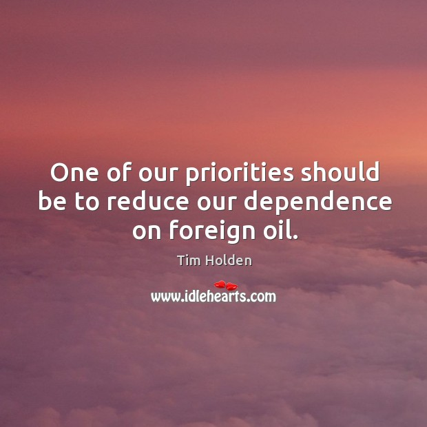 One of our priorities should be to reduce our dependence on foreign oil. Image