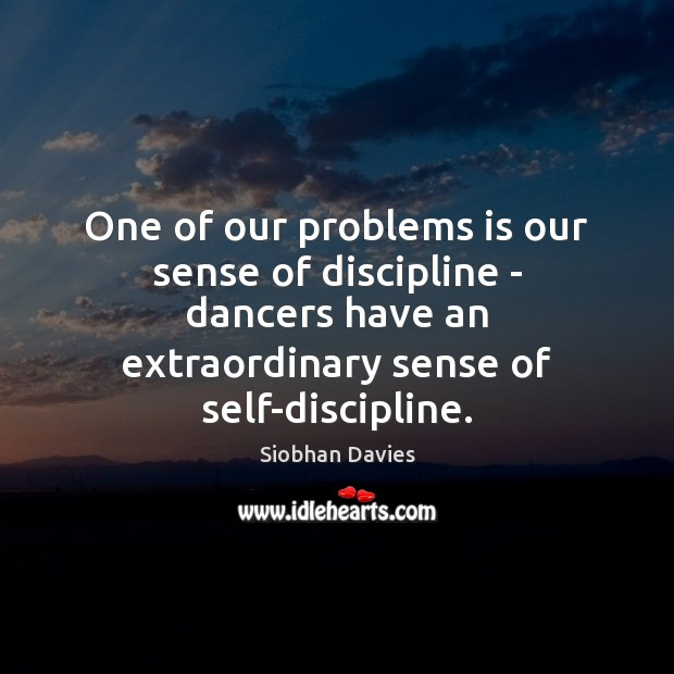 Image, One of our problems is our sense of discipline – dancers have