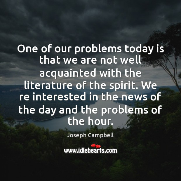 One of our problems today is that we are not well acquainted Image