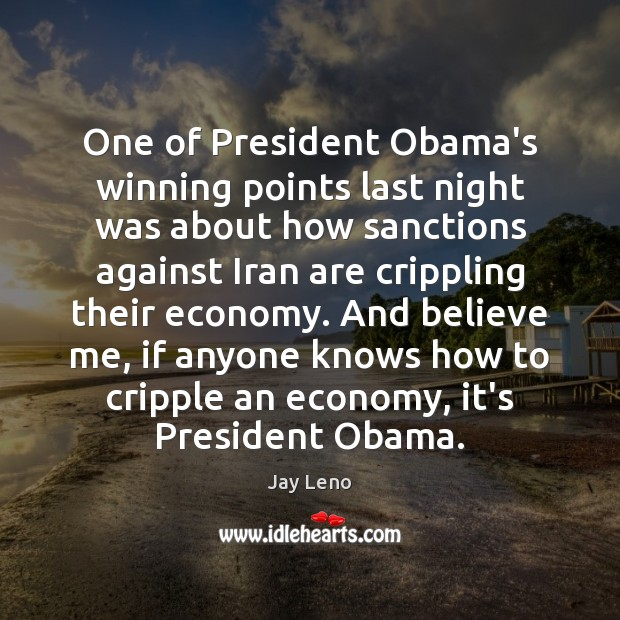 One of President Obama's winning points last night was about how sanctions Jay Leno Picture Quote