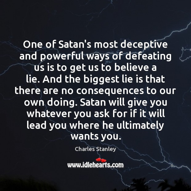 One of Satan's most deceptive and powerful ways of defeating us is Image