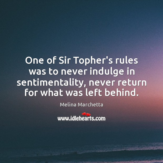 One of Sir Topher's rules was to never indulge in sentimentality, never Melina Marchetta Picture Quote