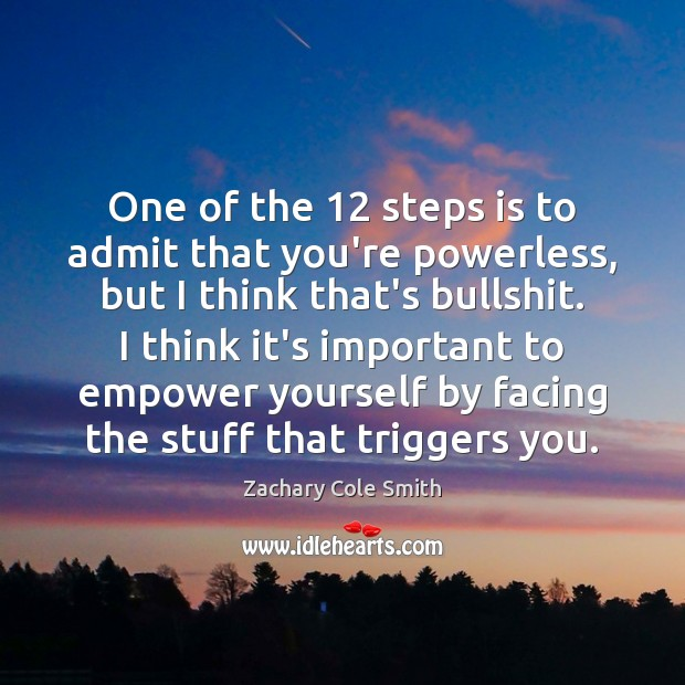 One of the 12 steps is to admit that you're powerless, but I Zachary Cole Smith Picture Quote