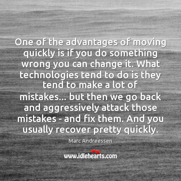One of the advantages of moving quickly is if you do something Marc Andreessen Picture Quote