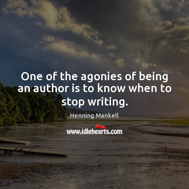 One of the agonies of being an author is to know when to stop writing. Image