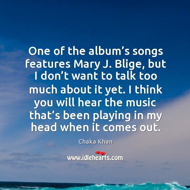 One of the album's songs features mary j. Blige, but I don't want to talk too Image