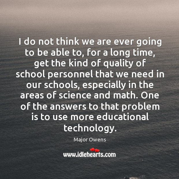 One of the answers to that problem is to use more educational technology. Image