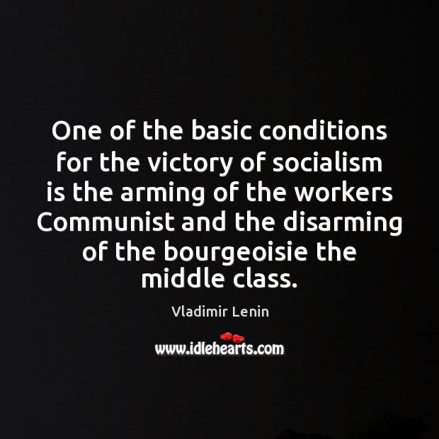 One of the basic conditions for the victory of socialism is the Vladimir Lenin Picture Quote
