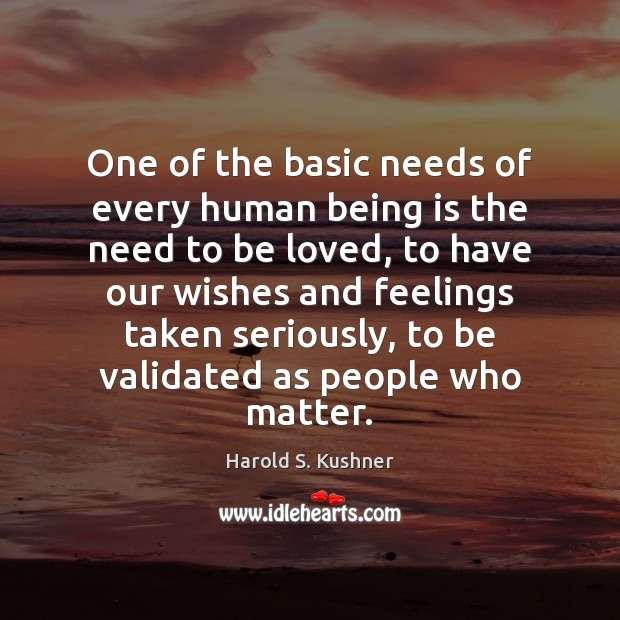 One of the basic needs of every human being is the need To Be Loved Quotes Image