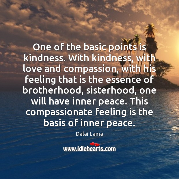 One of the basic points is kindness. With kindness, with love and Image
