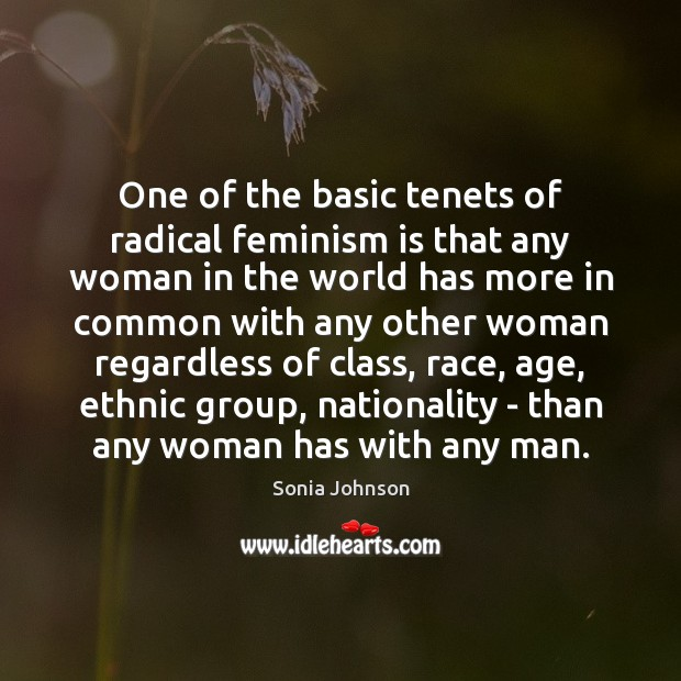 Image, One of the basic tenets of radical feminism is that any woman