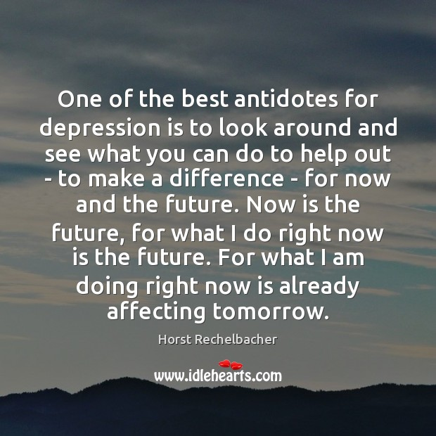 One of the best antidotes for depression is to look around and Depression Quotes Image