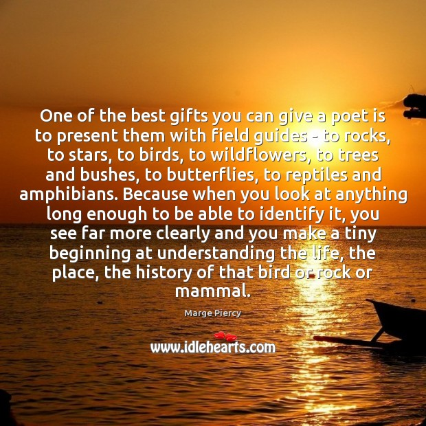 One of the best gifts you can give a poet is to Marge Piercy Picture Quote