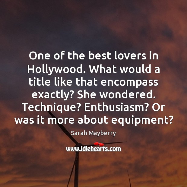 One of the best lovers in Hollywood. What would a title like Sarah Mayberry Picture Quote