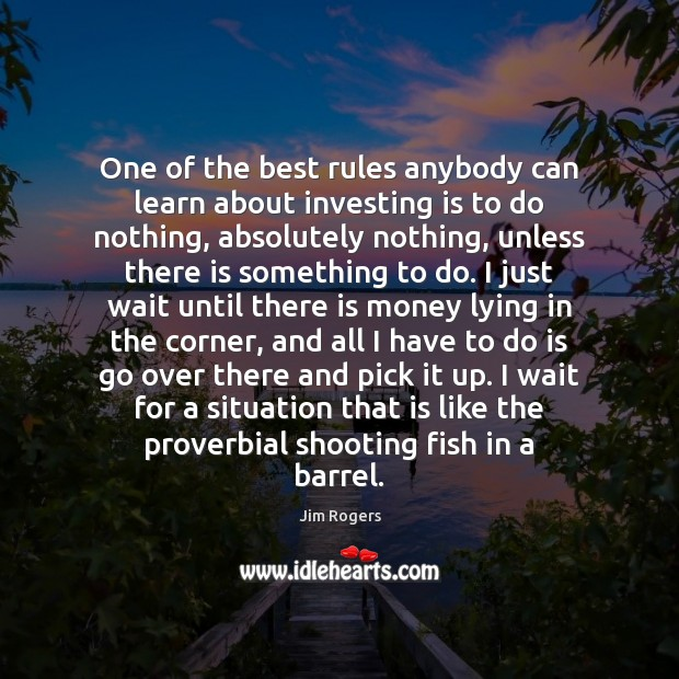 One of the best rules anybody can learn about investing is to Jim Rogers Picture Quote
