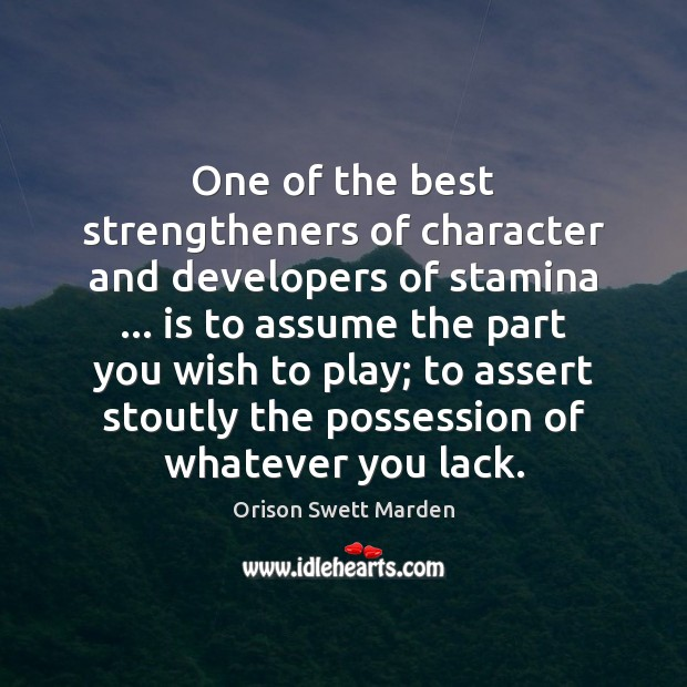 One of the best strengtheners of character and developers of stamina … is Orison Swett Marden Picture Quote