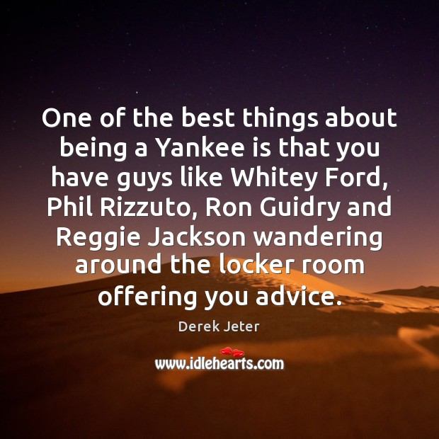 One of the best things about being a Yankee is that you Derek Jeter Picture Quote