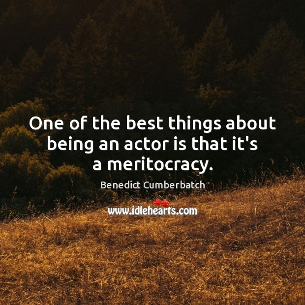 Image, One of the best things about being an actor is that it's a meritocracy.