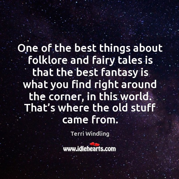 Image, One of the best things about folklore and fairy tales is that the best fantasy is what
