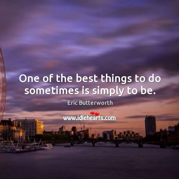 Image, One of the best things to do sometimes is simply to be.