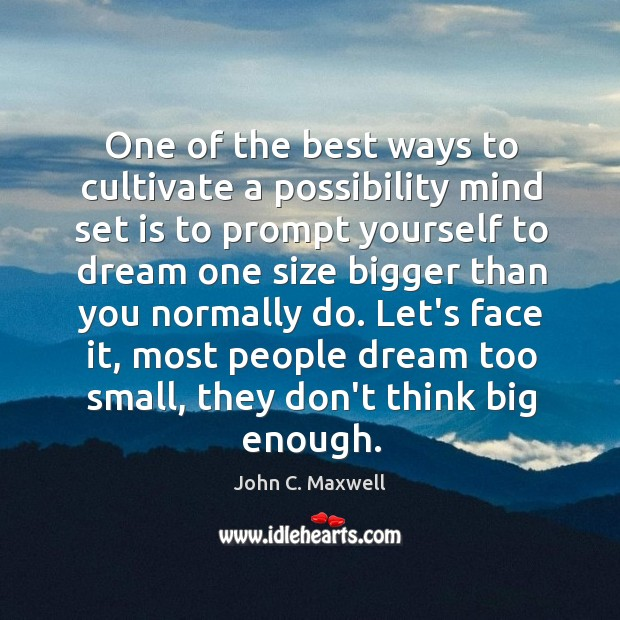 One of the best ways to cultivate a possibility mind set is Image