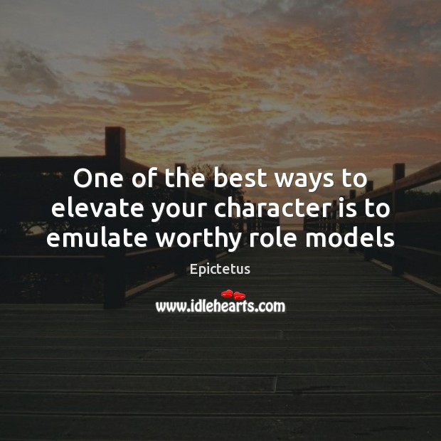 Image, One of the best ways to elevate your character is to emulate worthy role models