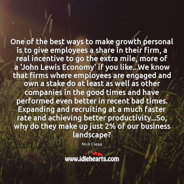 One of the best ways to make growth personal is to give Nick Clegg Picture Quote