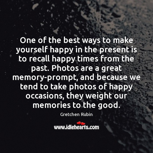One of the best ways to make yourself happy in the present Gretchen Rubin Picture Quote