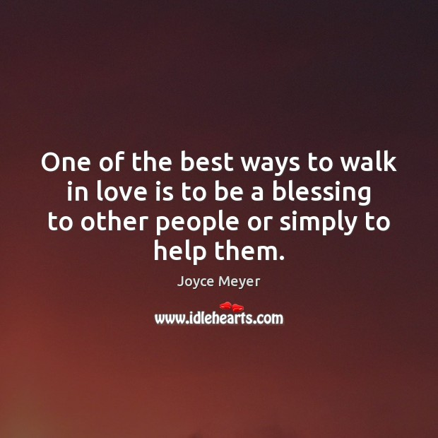 One of the best ways to walk in love is to be Joyce Meyer Picture Quote