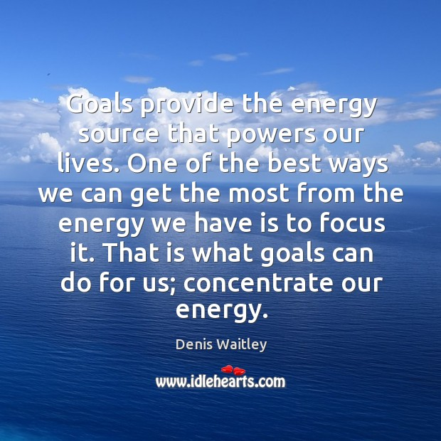 Image, One of the best ways we can get the most from the energy we have is to focus it.