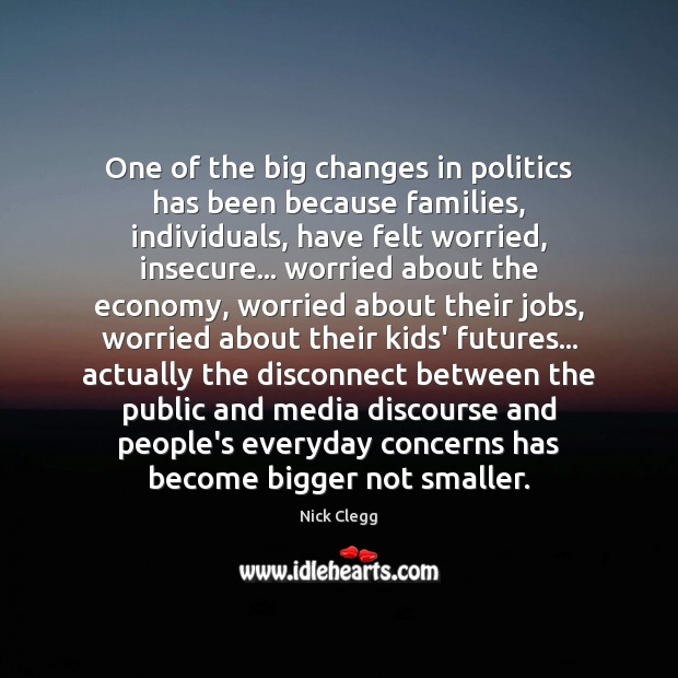 One of the big changes in politics has been because families, individuals, Economy Quotes Image