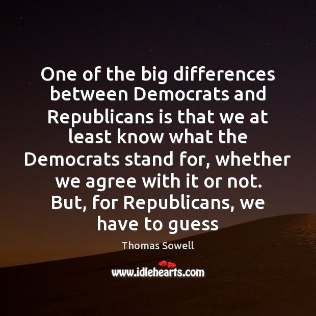 Image, One of the big differences between Democrats and Republicans is that we