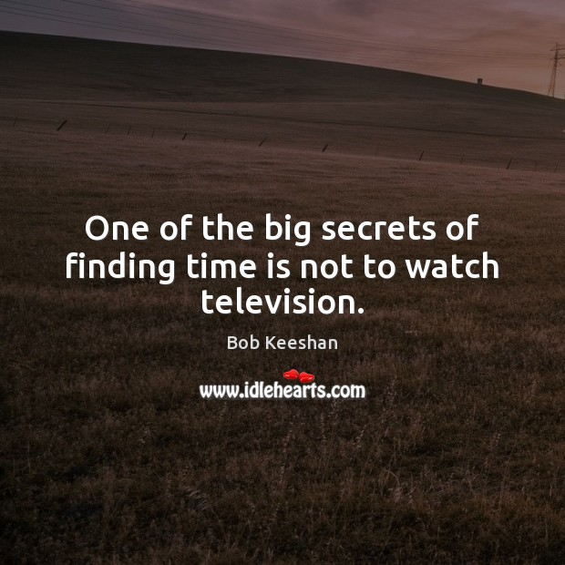 Image, One of the big secrets of finding time is not to watch television.