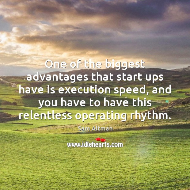 One of the biggest advantages that start ups have is execution speed, Sam Altman Picture Quote