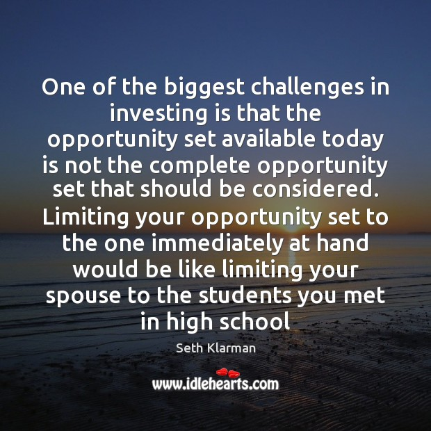 One of the biggest challenges in investing is that the opportunity set Seth Klarman Picture Quote
