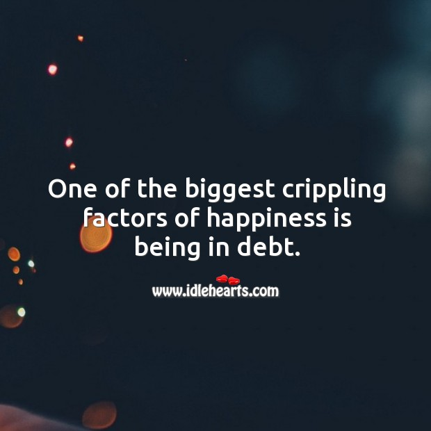 Image, One of the biggest crippling factors of happiness is being in debt.