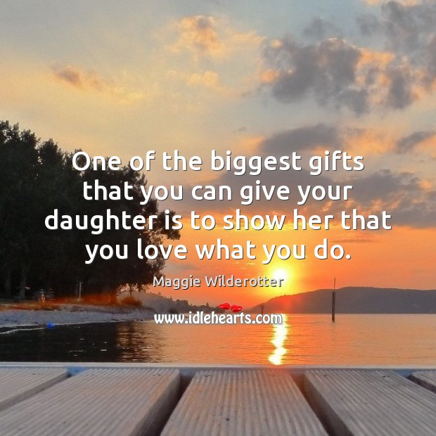 One of the biggest gifts that you can give your daughter is Daughter Quotes Image