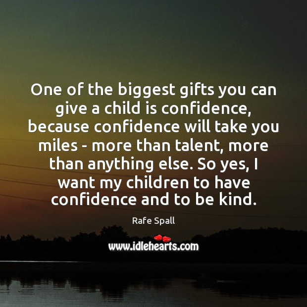 Image, One of the biggest gifts you can give a child is confidence,