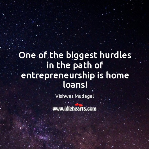 One of the biggest hurdles in the path of entrepreneurship is home loans! Entrepreneurship Quotes Image