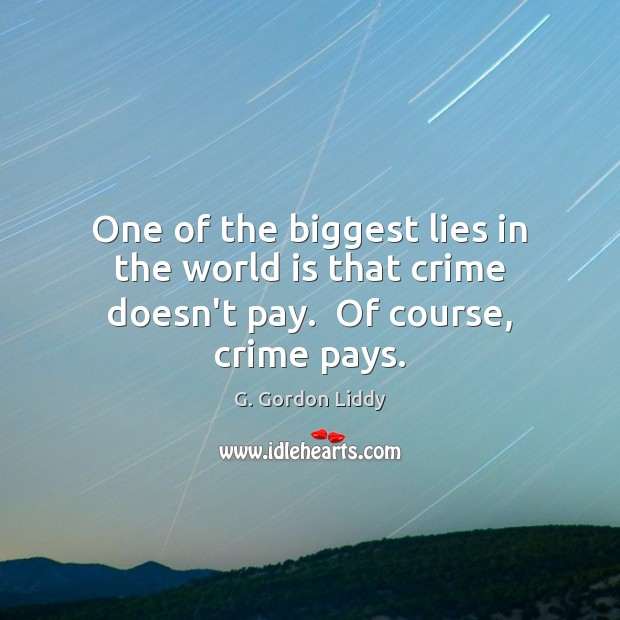 One of the biggest lies in the world is that crime doesn't pay.  Of course, crime pays. Image