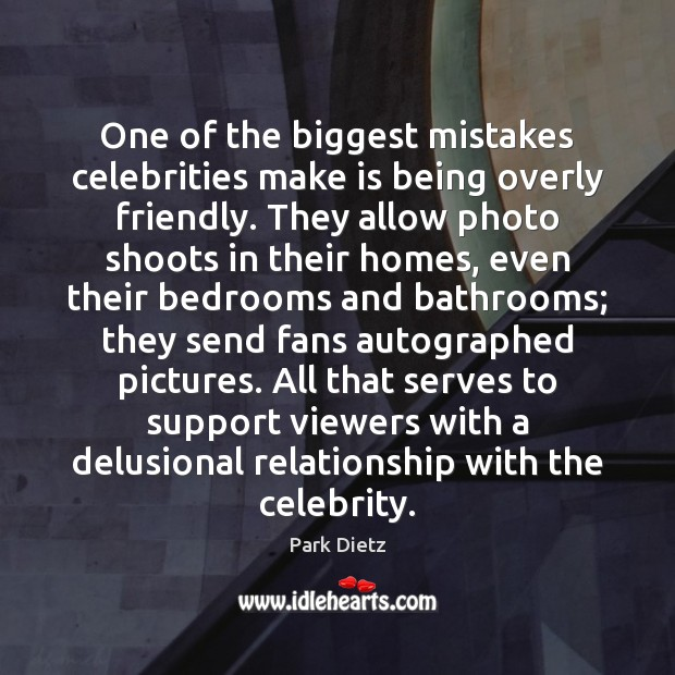 Image, One of the biggest mistakes celebrities make is being overly friendly. They