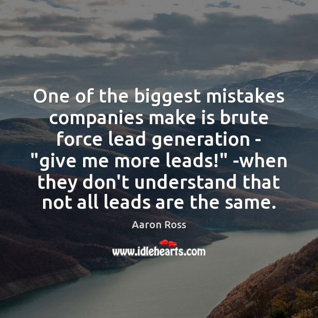 One of the biggest mistakes companies make is brute force lead generation Image