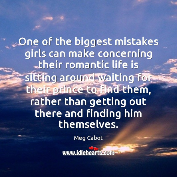 One of the biggest mistakes girls can make concerning their romantic life Meg Cabot Picture Quote