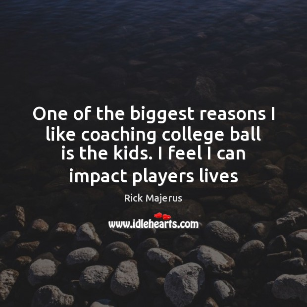 One of the biggest reasons I like coaching college ball is the Image