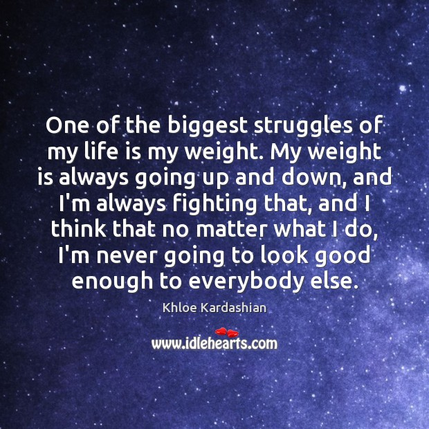 Image, One of the biggest struggles of my life is my weight. My