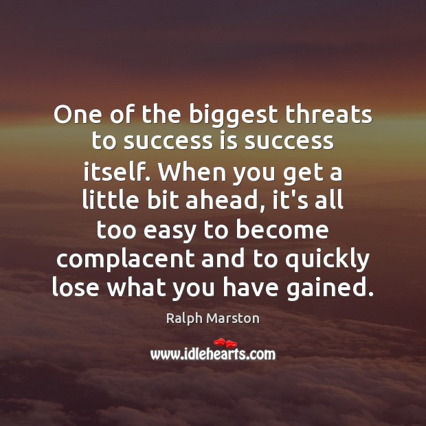 Image, One of the biggest threats to success is success itself. When you