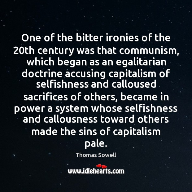 One of the bitter ironies of the 20th century was that communism, Thomas Sowell Picture Quote