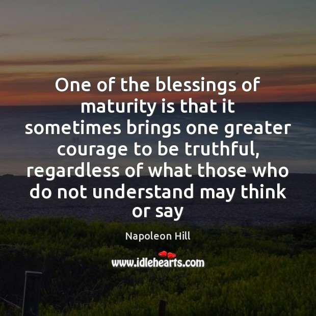 One of the blessings of maturity is that it sometimes brings one Maturity Quotes Image